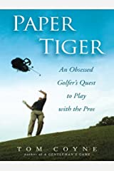 Paper Tiger: An Obsessed Golfer's Quest to Play with the Pros Kindle Edition