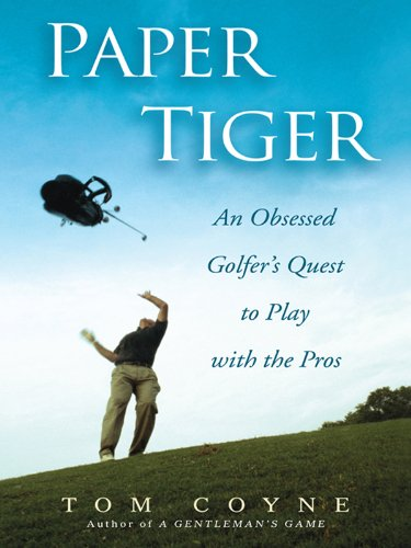 (Paper Tiger: An Obsessed Golfer's Quest to Play with the Pros)