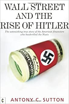 Wall Street and the Rise of Hitler Reprint edition by Sutton, Antony C. (2011)