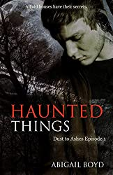 Haunted Things (Dust to Ashes Book 1)
