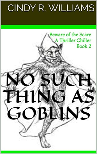 No Such Thing as Goblins: Beware of the Scare A Thriller Chiller Book 2 by [Williams, Cindy R.]