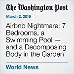 Airbnb Nightmare: 7 Bedrooms, a Swimming Pool — and a Decomposing Body in the Garden | Peter Holley