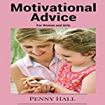 Motivational Advice for Women and Girls: Time Tested Tips and Tricks to Stay Motivated and Inspired | Penny Hall