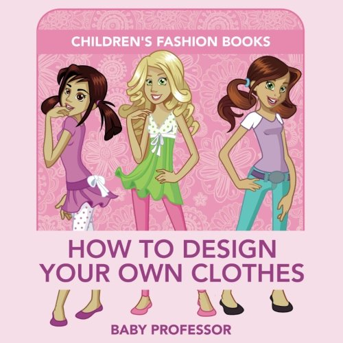 How to Design Your Own Clothes | Children's Fashion Books