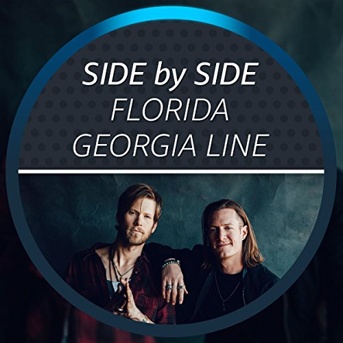 - Side by Side with Florida Georgia Line
