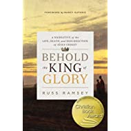 Behold the King of Glory: A Narrative of the Life, Death, and Resurrection of Jesus Christ