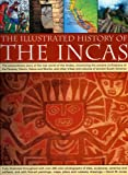 The Illustrated History of the Incas, David M. Jones, 1844763692
