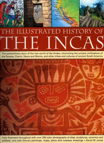 The Illustrated History of the Incas: The extraordinary story of the lost world of the Andes, chronicling  the ancient civilizations of the Paracas, ... 240 color photographs, fine art paintings