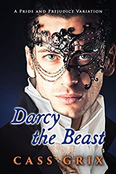 Darcy the Beast: A Pride and Prejudice Variation by [Grix, Cass]