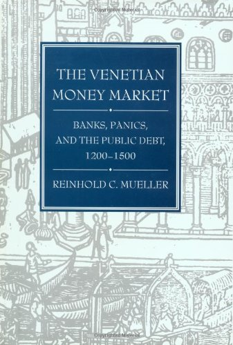 The Venetian Money Market: Banks, Panics, and the Public Debt, 1200-1500 (Money and Banking in Medieval and Renaissance Venice, Vol 2)