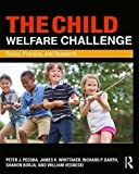 img - for The Child Welfare Challenge: Policy, Practice, and Research (Modern Applications of Social Work Series) book / textbook / text book