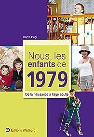 Nous, les enfants de 1979. De la naissance à l'âge adulte par Hervé Pugi