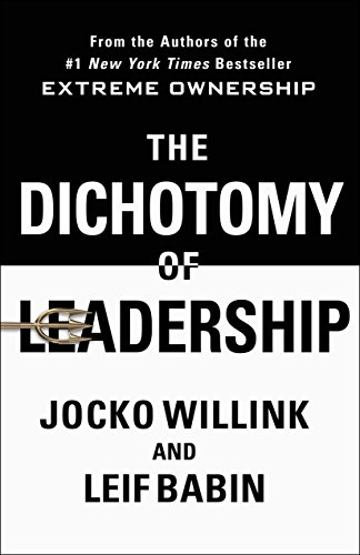 The Dichotomy of Leadership: Balancing the Challenges of Extreme Ownership to Lead and Win cover