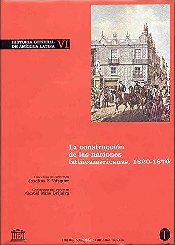 Historia General de America Latina, Vol. 6. La construccion de las naciones latinoamericanas (Spanish Edition): Josefina Z. Vazquez, eds.