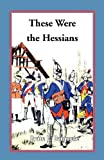 These Were the Hessians, Bruce E. Burgoyne, 0788441930