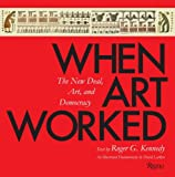When Art Worked, Roger G. Kennedy, 0847830896