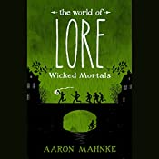 The World of Lore: Wicked Mortals | Aaron Mahnke