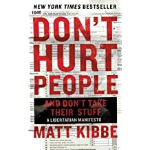 Matt Kibbe: Don't Hurt People and Don't Take Their Stuff : A Libertarian Manifesto (Paperback); 2015 Edition