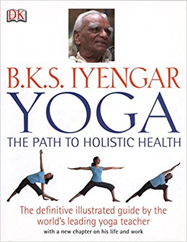 B.K.S. Iyengar Yoga: The Path to Holistic Health: B.K.S. ...