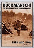 Ruckmarsch Then and Now: The German Retreat from Normandy