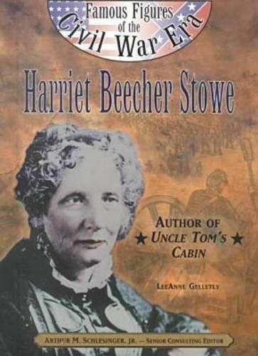 Harriet Beecher Stowe: Author of Uncle Toms's Cabin (Famous Figures of the Civil War Era)