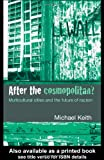 After the Cosmopolitan?: Multicultural Cities and the Future of Racism, Michael Keith, 0415341698
