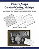 Family Maps of Crawford County, Michigan, Deluxe Edition : With Homesteads, Roads, Waterways, Towns, Cemeteries, Railroads, and More, Boyd, Gregory A., 1420310607