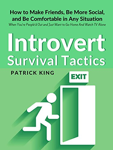 Introvert Survival Tactics: How to Make Friends, Be More Social, and Be Comfortable In Any Situation (When You're People'd Out and Just Want to Go Home And Watch TV Alone) cover