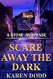 SCARE AWAY THE DARK: A Stone Suspense