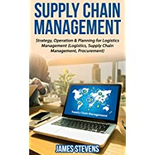 Supply Chain Management: Strategy, Operation & Planning for Logistics Management (Logistics, Supply Chain Management, Procurement)