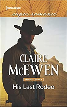 His Last Rodeo (Sierra Legacy) by [McEwen, Claire]