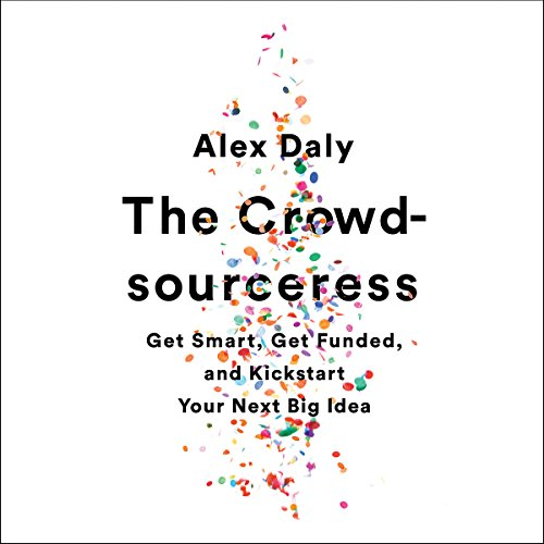 The Crowdsourceress: Get Smart, Get Funded, and Kickstart Your Next Big Idea by Hachette Audio