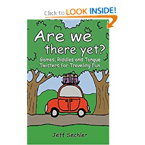 Are We There Yet?: Games, Riddles and Tongue Twisters for Hours of Traveling Fun! Jeff Sechler