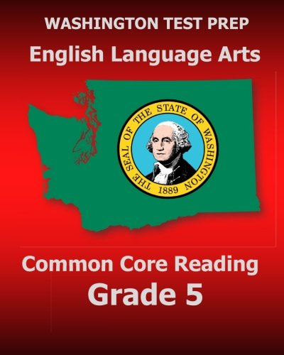 WASHINGTON TEST PREP English Language Arts Common Core Reading Grade 5: Covers the Reading Sections of the Smarter Balanced (SBAC) Assessments