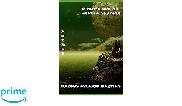 O VENTO QUE NA JANELA SOPRAVA: POEMAS (OLYMPUS) (Portuguese Edition): MARCOS AVELINO MARTINS: 9781973218845: Amazon.com: Books