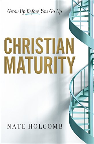 Christian Maturity: Grow Up Before You Go Up
