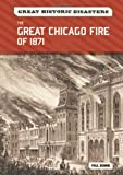 The Great Chicago Fire Of 1871, Paul Bennie, 0791096386