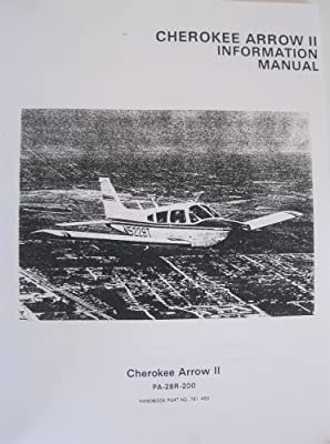 Piper Cherokee Arrow II Information Manual: PA-28R-200 (Handbook Part No. 761 493)