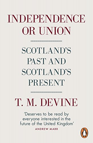 Independence or Union: Scotland's Past and Scotland's Present