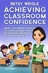 Achieving Classroom Confidence: What You Need to Know to Survive and Thrive as a New Elementary School Teacher