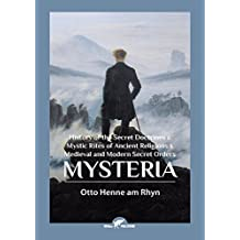Mysteria: History of the Secret Doctrines & Mystic Rites of Ancient Religions & Medieval and Modern Secret Orders
