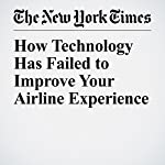 How Technology Has Failed to Improve Your Airline Experience | Farhad Manjoo