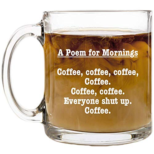 A Poem for Mornings Funny Coffee Mug  13 oz Glass  Birthday Gift Ideas for Mom Dad Sister Brother Best Friends Coworker  Mugs for Men and Women  Gag Gifts for Mother#039s or Father#039s Day