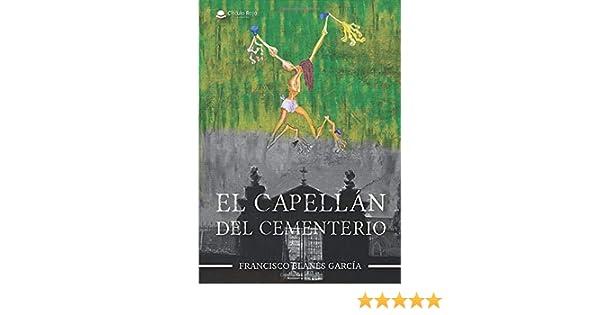 El capellán del cementerio: Amazon.es: Blanes, Francisco: Libros