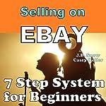 Selling on Ebay: 7 Step System for Beginners: Transcend Mediocrity, Book 15 | J.B. Snow,Casey Keller