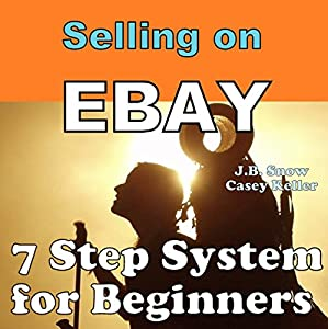 Selling on Ebay: 7 Step System for Beginners Audiobook