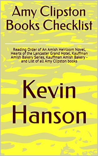 Amy Clipston Books Checklist: Reading Order of An Amish Heirloom Novel, Hearts of the Lancaster Grand Hotel, Kauffman Amish Bakery Series, Kauffman Amish Bakery - and List of all Amy Clipston books (Amy Clipston Hearts Of The Lancaster Grand Hotel)