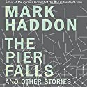 The Pier Falls: And Other Stories Audiobook by Mark Haddon Narrated by Clare Corbett, Daniel Weyman