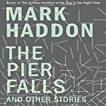The Pier Falls: And Other Stories | Mark Haddon