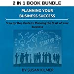 Planning Your Business Success: Step by Step Guide to Planning the Start of Your Business | Susan Kilmer